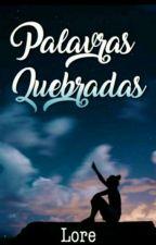 Palavras Quebradas by LorePCarvalho