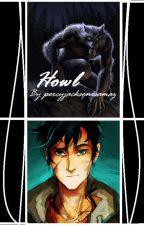 Howl        (A Percy Jackson Story) by percyjacksonisamaz