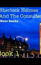 Sherlock Holmes And The Consulter by Neno_Banks