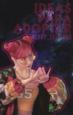 Ideas para adoptar by Kpop_Editions