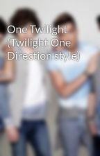 One Twilight (Twilight One Direction style) by raekitten93
