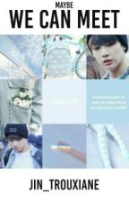 Maybe we can meet• Jungkook oneshot  by jin_trouxiane
