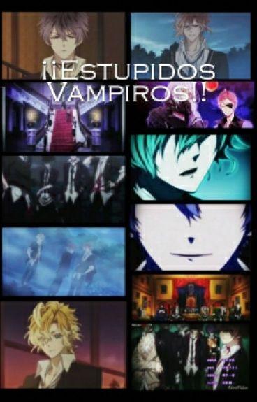 ¡¡Estupidos Vampiros!! {Diabolik Lovers}