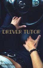 Driver Tutor  by BaddieGilinsky