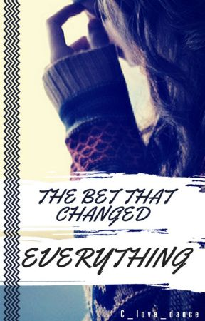 The Bet That Changed Everything by C_love_dance