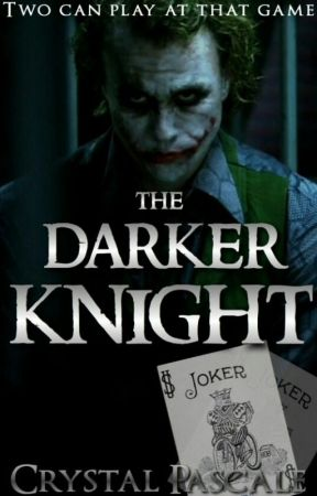 THE DARKER KNIGHT by CrystalPascale