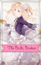 The Bride, Broken | Cielizzy Fanfiction by IAmEverythong707