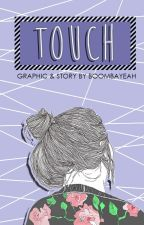 Touch by kjenduck
