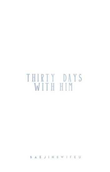 thirty days with him ➳ cha eunwoo