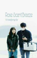 Rose Scent Breeze[√]> kji.ksg by imcreeping