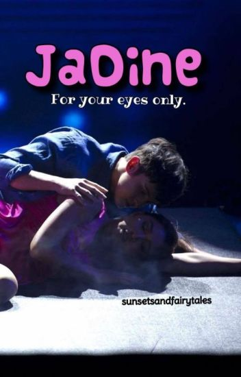 JADINE: For Your Eyes Only