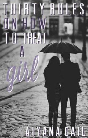 Thirty Rules On How To Treat A Girl by Angellover13