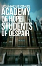 Danganronpa: Academy Of Hope, Students Of Despair by BobHadStrings