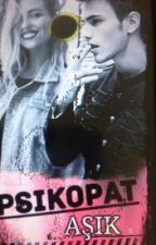 Psikopat Aşık(Düzenleniyor!!) by bengu_canli
