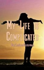 My life is complicated by andyawirana