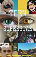 Teen Superstar (Chat Noir/ Adrien Agreste X Reader) by Zoe_awesome_rosewood