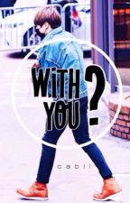 With You ? | JUNGKOOK BTS by ciaojk
