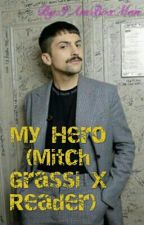 My Hero (Mitch Grassi X Reader) by FoulMouthFucker