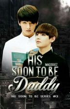 His Soon To Be Daddy (BoyxBoy) #3 *Slow Updates* by iMagoddez