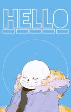 Hello || One-shot || Sans x reader by Korine-chan