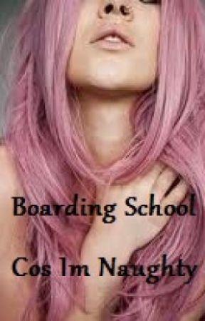 Boarding School Cos Im Naughty by KeepDreamingDreamer