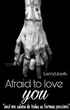 Afraid to love you (Larry Stylinson) by LarryLloyds
