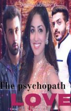 THE LOVE PSYCHOPATH... crime does not pay(COMING SOON) by sanayakhan76