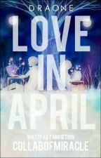 DraOne : Love in April by CollabofMiracle