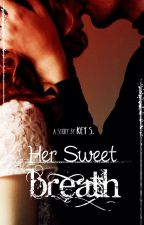 Her Sweet Breath ✔ ( AKAN DITERBITKAN.) by PenyihirAgung