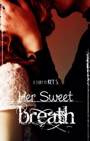 Her Sweet Breath ✔ ( TELAH TERBIT) by PenyihirAgung