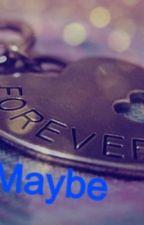 Forever, Maybe. by SloppySecondsGiveem