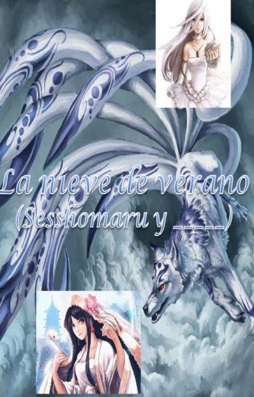 La Nieve De Verano (Sesshomaru y tu)
