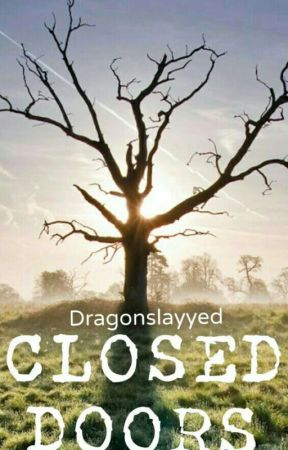 Behind Closed Doors by DragonSlayed