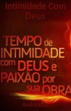 Intimidade Com Deus by pregadorandreluis