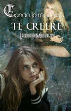 Cuando Lo Recuerde, Te Creeré by JudithMuelas
