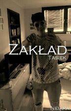 Zakład // Tasiek [ZAKOŃCZONE] by Neiara