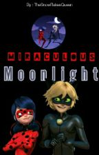 Miraculous Moonlight { ML Fanfiction } by RealSnowFlakesqueen