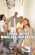 Living With Mindless Behavior ( Editing the whole story )  by SpiffyK