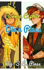 Born A Cipher, Die A Pines by Buckys_PoketKnife