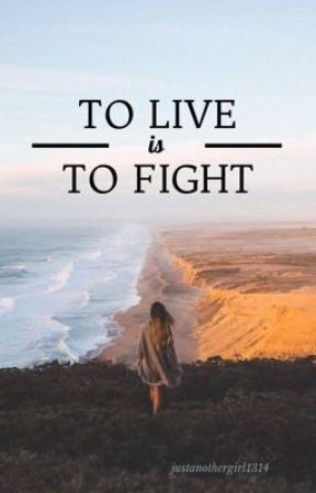 To Live Is To Fight (#2) by justanothergirl1314