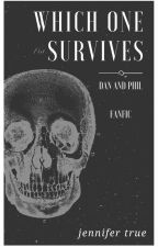 Which One Survives - Dan And Phil Fanfiction by jenn_true