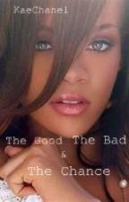 The Good , The Bad & The Chance by KaeChanel