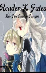 Reader X Fates  by FireEmblemFangirl