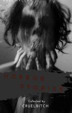 Horror Stories. #wattys2016 by cruelbitch