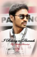 I Belong To Dhanush (Ongoing) by Ambi_Ambivert