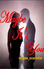 Maybe It's You by reigne_scarlette