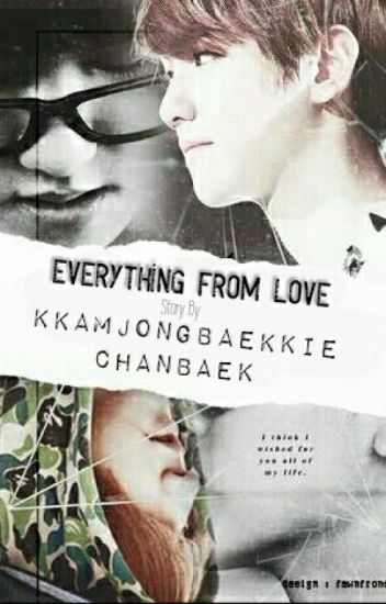 Everything From Love[Chanbaek]