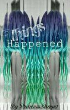 Things Happened (Sequel To We Don't Mix) by PrincessShaye1