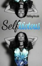 Self Riotous(ON HOLD) by ItsKingNessie
