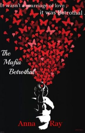 The Mafia Betrothal  by anavidreader123